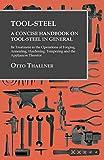 Tool-Steel - A Concise Handbook on Tool-Steel in General -...