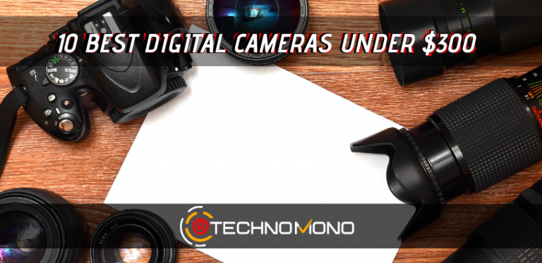 10 BEST DIGITAL CAMERAS UNDER 300 DOLLARS
