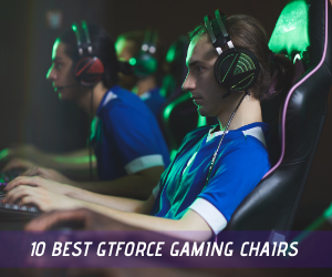 10 GT Force Gaming Chairs review