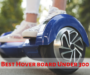 14 Best Hoverboard Under 300