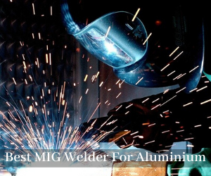 BEST MIG WELDER FOR Aluminium