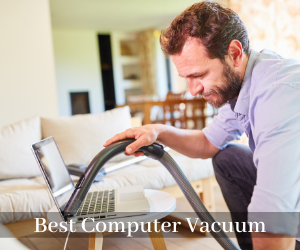 10 Best Computer Vacuum Cleaner Reviews (Oct 2019)