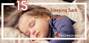 Is Organic Sleeping Sack Safe for Babies