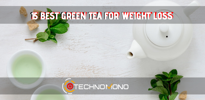 15 Best Green Tea For Weight Loss Brands - 2020 Indepth Guide