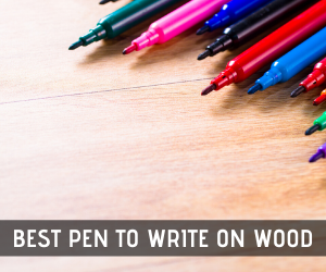 best pen to write on wood