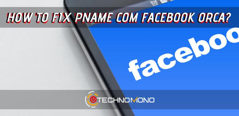 how to Fix Pname Com Facebook Orca Error